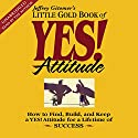 The Little Gold Book of YES! Attitude: How to Find, Build and Keep a YES! Attitude Audiobook by Jeffrey Gitomer Narrated by Jeffrey Gitomer
