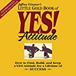 The Little Gold Book of YES! Attitude: How to Find, Build and Keep a YES! Attitude | Jeffrey Gitomer