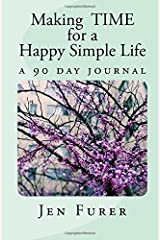 Making TIME for a Happy Simple Life: a 90 day journal Diary