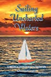 Sailing Uncharted Waters (Volume One): A Mystical Voyage into the Unknown (Volume 1)