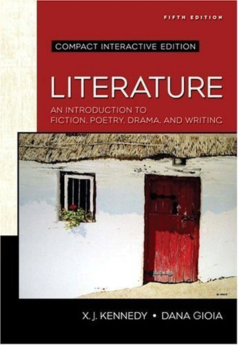 Literature: An Introduction to Fiction, Poetry, Drama, and Writing, Compact Edition: Interactive Edition (Kennedy/Gioia Literature Series) 5th (fifth) Edition by Kennedy, X. J., Gioia, Dana - Compact Literature Interactive