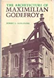 The Architecture of Maximilian Godefroy, Alexander, Robert L., 0801812860