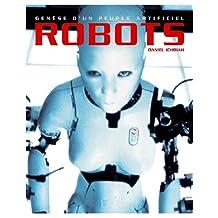 Robots, genèse d'un peuple artificiel: Les robots : histoire et perspectives (French Edition)