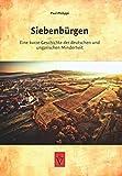 Siebenbürgen: Eine kurze Geschichte der deutschen und der ungarischen Minderheit (Geschichte der Siebenbürger Sachsen)
