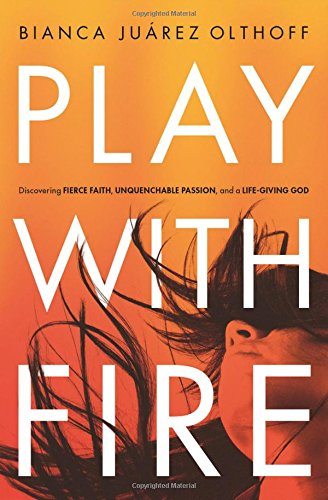 Play with Fire: Discovering Fierce Faith, Unquenchable Passion, and a Life-Giving - Mall Outlet Phoenix