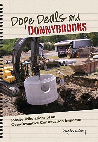 Read Online Dope Deals and Donnybrooks: Jobsite Tribulations of an Over-Retentive Construction Inspector PDF