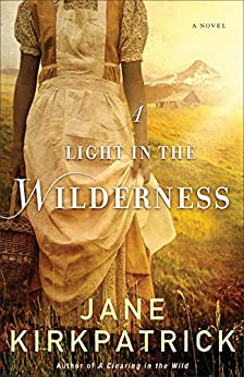 A Light in the Wilderness: A Novel by [Kirkpatrick, Jane]
