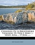 Catalogue de la Biblioth?Que Espagnole de Don J Miro, Jos? Ignacio Mir?, 1279873116