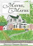 Maybe, Just Maybe, Donald Vaughn Renner, 1452040850