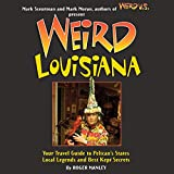 Weird Louisiana: Your Travel Guide to Louisiana s Local Legends and Best Kept Secrets