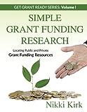 Simple Grant Funding Research: Locating Public and Private Grant Funding Resources (Get Grant Ready) (Volume 1)