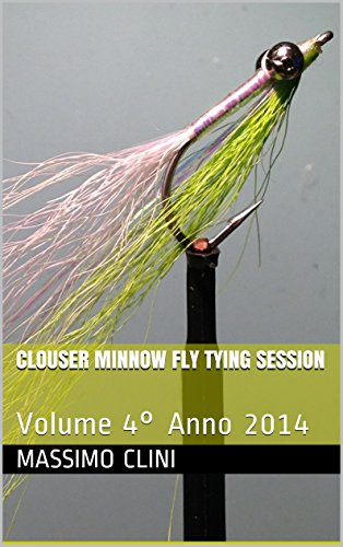 (Clouser Minnow Fly Tying Session: Volume 4° Anno 2014 (Fly Tying Sessions) (Italian)