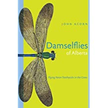 Damselflies of Alberta: Flying Neon Toothpicks in the Grass (Alberta Insects Series) by John Acorn (2004-09-21)