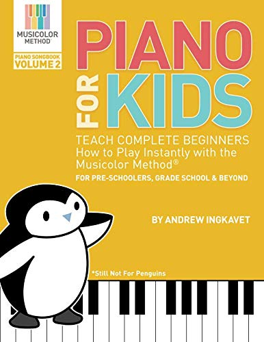 Piano For Kids Volume 2: Teach complete beginners how to play piano instantly with the Musicolor Method (Musicolor Method Piano Songbook) ()