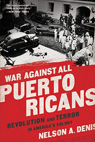 War Against All Puerto Ricans: Revolution and Terror in America's Colony (The Best Facts About Puerto Rico)