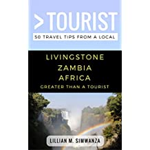 Greater Than a Tourist- Livingstone Zambia Africa: 50 Travel Tips from a Local