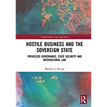 Hostile Business and the Sovereign State: Privatized Governance, State Security and International Law