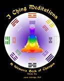 I Ching Meditations: a Woman's Book of Changes, Adele Aldridge, 0615743269