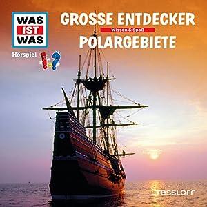 Große Entdecker / Polargebiete (Was ist Was 17) Hörspiel