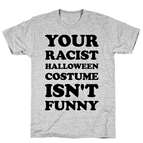 LookHUMAN Your Racist Halloween Costume Isn't Funny Small Athletic Gray Men's Cotton Tee