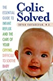 Colic Solved: The Essential Guide to Infant Reflux and the Care of...