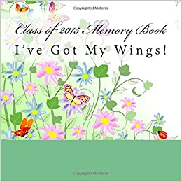 Class of 2015 Memory Book: I've Got My Wings!