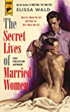 The Secret Lives of Married Women, Elissa Wald, 178116262X