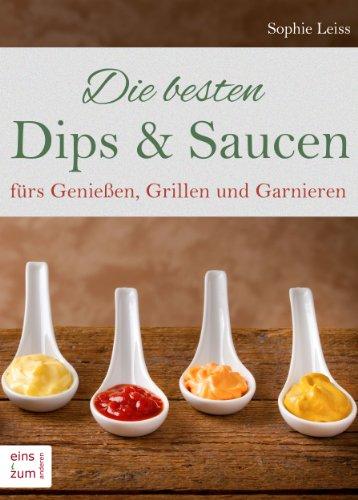 Die besten Dips & Saucen fürs Genießen, Grillen und Garnieren. Grillsoßen, Dips,