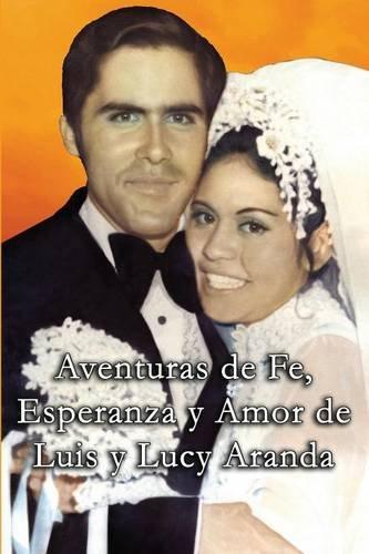 Aventuras de Fe, Ezperanza y Amor de Luis y Lucy Aranda (Spanish Edition) [Lucy Aranda] (Tapa Blanda)