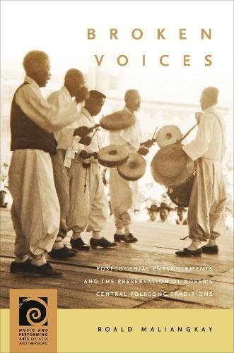 Broken Voices: Postcolonial Entanglements and the Preservation of Korea's Central Folksong Traditions (Music and Performing Arts of Asia and the Pacific) pdf