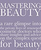 Product review for Mastering Beauty: A Rare Glimpse into the Private Lives of Renowned Cosmetic Doctors Who Share Insights and Advice on the Complex Quest for Beauty