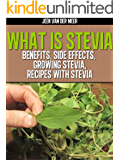 What is Stevia?: Benefits for Diabetics, Weight Loss, Growing Stevia, Recipes with Stevia (What is Stevia, Stevia in the Raw,is Stevia Safe,Stevia Plant,Stevia Extract,Sweet Leaf,Natural Sweetener)