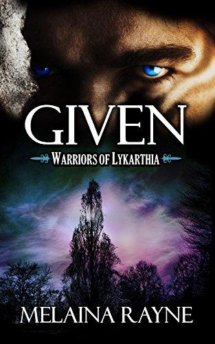 Given (Warriors of Lykarthia Book 1) by [Rayne, Melaina]