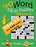 Word Fill-In, 90 Puzzles: Volume 5, Bigger with over 140 words per puzzle