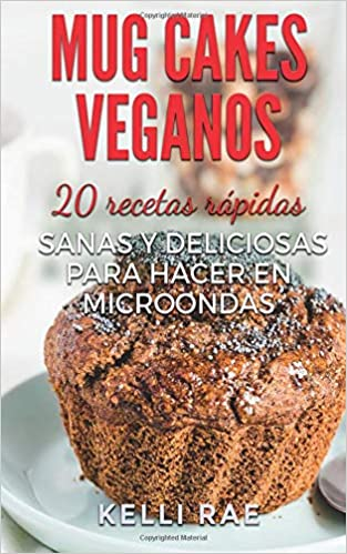 Mug cakes veganos: 20 recetas rápidas, sanas y deliciosas ...