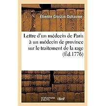 Lettre d'Un Médecin de Paris À Un Médecin de Province Sur Le Traitement de la Rage