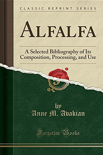 Alfalfa: A Selected Bibliography of Its Composition, Processing, and Use (Classic Reprint)