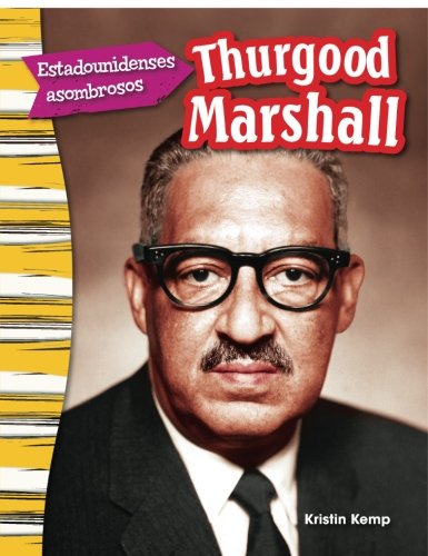 Estadounidenses asombrosos: Thurgood Marshall (Amazing Americans: Thurgood Marshall) (Spanish Version) (Social Studies Readers : Content and Literacy) (Spanish - Marshall Oakley