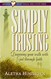 img - for Simply Trusting: Deepening Your Walk With God Through Faith (Satisfied Heart Topical Bible Study Series) book / textbook / text book