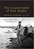 img - for The Countryside of East Anglia: Changing Landscapes, 1870-1950 by Susanna Wade Martins (2008-10-16) book / textbook / text book