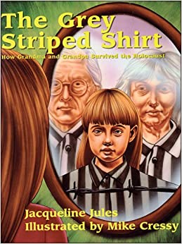 The Grey Striped Shirt: How Grandma And Grandpa Survived The Holocaust por Jacqueline Jules epub