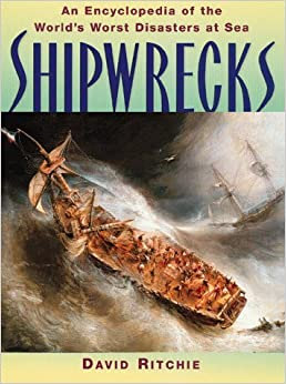 Shipwrecks: An Encyclopedia of the World's Worst Disasters at Sea by David Ritchie (1999-10-02)