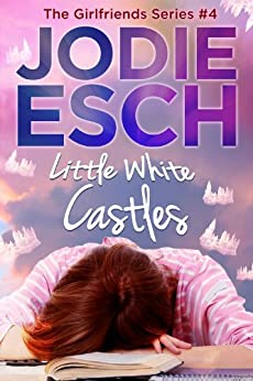 Little White Castles: Book #4 A Novella (The Girlfriends Series) by [Esch, Jodie]
