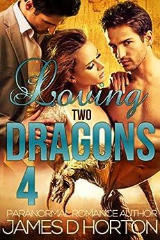 Loving Two Dragons (Awakening Cycle Part 4) by [Horton, James D]