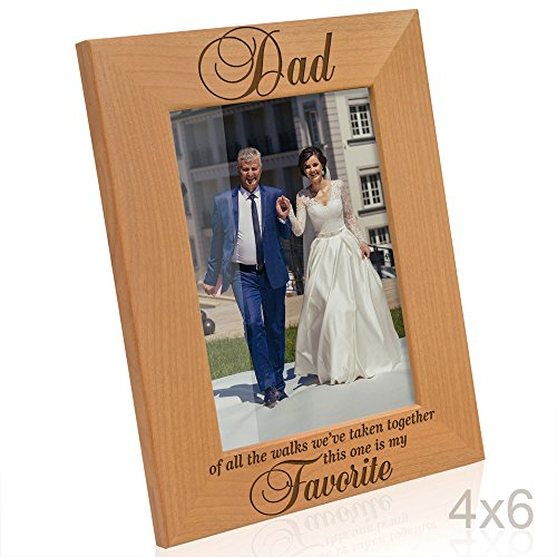 Kate Posh Dad of All The Walks We've Taken Together This one is My Favorite. Engraved Natural Wood Picture Frame, Father of The Bride Wedding Gifts, Thank You Dad, Best Dad Ever (4x6-Vertical) ()
