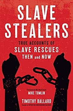 Slave Stealers: True Accounts of Slave Rescues Then and Now