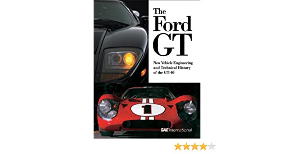The Ford Gt New Vehicle Engineering And Technical History Of The Gt  Progress In Technology Csaba Csere  Amazon Com Books