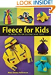 Fleece for Kids: 30 Projects for Clot...
