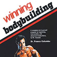 Winning Bodybuilding: A Complete Do-It-Yourself Program for Beginning, Intermediate, and Advanced Bodybuilders by Mr. Olympia Audiobook by Franco Columbu Narrated by Franco Columbu