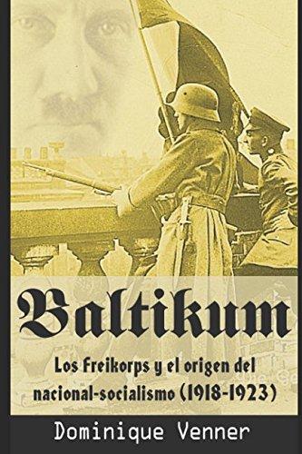 Baltikum: Los Freikorps y el origen de Nacional-Socialismo (1918-1923) (Spanish Edition) [Dominique Venner] (Tapa Blanda)